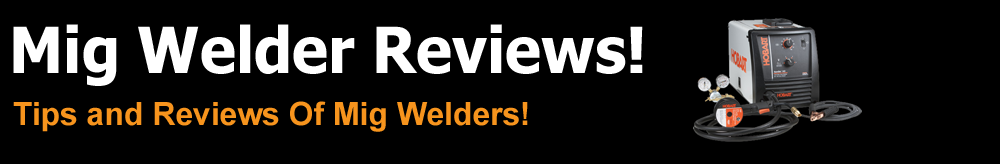 Mig Welder Reviews!